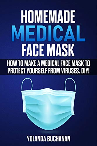 Homemade Medical Face Mask: How to Make a Medical Face Mask to Protect Yourself from Viruses. DIY! (English Edition)