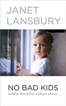 No Bad Kids: Toddler Discipline Without Shame by [Janet Lansbury]