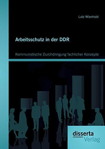 Arbeitsschutz in der DDR: Kommunistische Durchdringung fachlicher Konzepte
