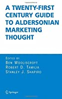 A Twenty-First Century Guide to Aldersonian Marketing Thought by Unknown(2005-09-28)