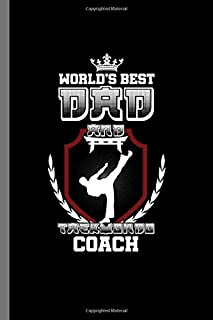 World's best Dad and Taekwondo Coach: Father's Day Papa Daddy Master Martial Arts Gift World's Best Dad Taekwondo Coach (6
