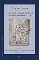 Body and Cosmos: Studies in Early Indian Medical and Astral Sciences in Honor of Kenneth G. Zysk (Sir Henry Wellcome Asian)