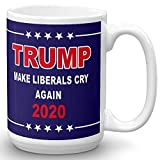 Make Liberals Cry Again - Donald Trump 2020 Prank Gift Mug - Novelty Ceramic Coffee Mug - Funny Gifts for Him and Her - Gag Birthday Present Idea From Wife, Daughter, Son - 15 Fl. Oz Blue