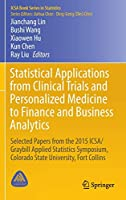Statistical Applications from Clinical Trials and Personalized Medicine to Finance and Business Analytics: Selected Papers from the 2015 ICSA/Graybill Applied Statistics Symposium, Colorado State University, Fort Collins (ICSA Book Series in Statistics)