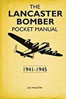 The Lancaster Bomber Pocket Manual: 1941-1945