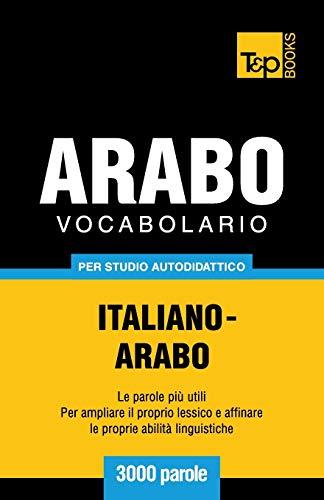 Vocabolario Italiano-Arabo per studio autodidattico - 3000 parole