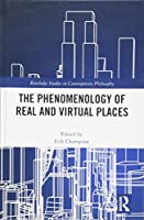 The Phenomenology of Real and Virtual Places (Routledge Studies in Contemporary Philosophy)