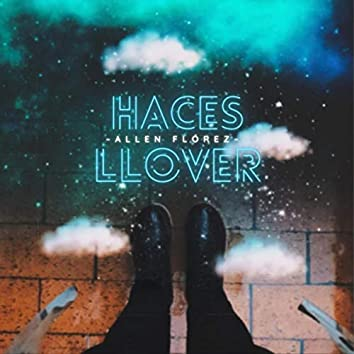 Haces Llover