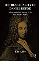 The Bi-sexuality of Daniel Defoe: A Psychoanalytic Survey of the Man and His Works