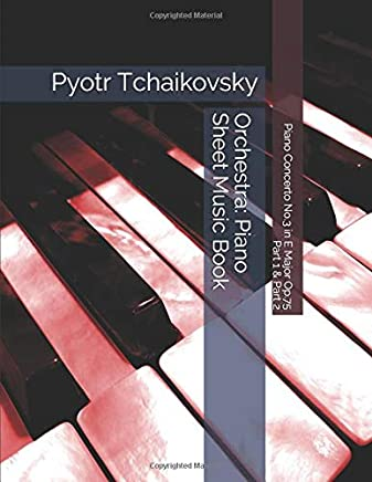 Pyotr Tchaikovsky - Piano Concerto No.3 in E Major Op.75 - Part 1 & Part 2 - Orchestra: Piano Sheet Music Book