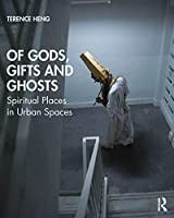 Of Gods, Gifts and Ghosts: Spiritual Places in Urban Spaces