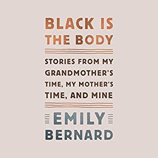 Black Is the Body     Stories from My Grandmother's Time, My Mother's Time, and Mine              By:                                                                                                                                 Emily Bernard                               Narrated by:                                                                                                                                 Emily Bernard                      Length: 5 hrs and 55 mins     39 ratings     Overall 4.6