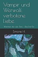 Vampir und Werwolf, verbotene Liebe: Waechter der vier Tore – Das Erd-Tor (Vampir und Werwolf, verbotene Liebe - Waechter der vier Tore)