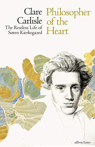 Philosopher of the Heart: The Restless Life of Søren Kierkeg