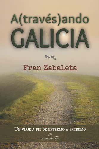 Atravesando Galicia: Un viaje a pie de extremo a extremo: 2 (Nómadas)
