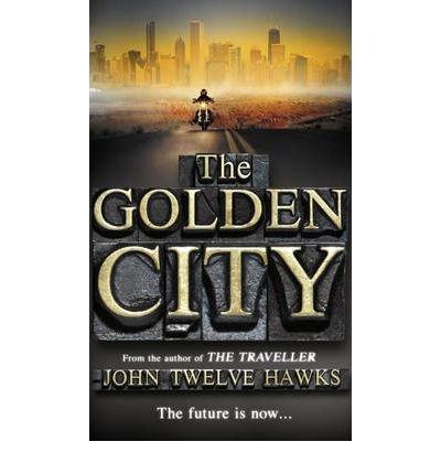 [(The Golden City)] [Author: John Twelve Hawks] published on (February, 2011)