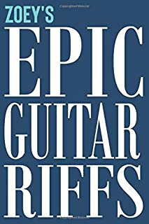 Zoey's Epic Guitar Riffs: 150 Page Personalized Notebook for Zoey with Tab Sheet Paper for Guitarists. Book format:  6 x 9 in (Personalized Guitar Riffs Journal)
