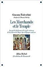 Les Marchands et le Temple - La société chrétienne et le cercle vertueux de la richesse du Moyen Âge à l'Epoque moderne de Giacomo Todeschini