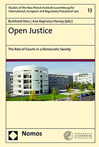 Open Justice: The Role of Courts in a Democratic Society (Studies of the Max Planck Institute Luxembourg for International, European and Regulatory Procedural Law, Band 13)