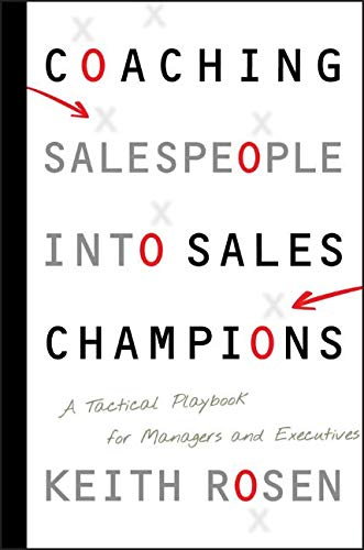 Compare Textbook Prices for Coaching Salespeople into Sales Champions: A Tactical Playbook for Managers and Executives 1 Edition ISBN 9780470142516 by Rosen, Keith