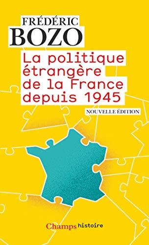 La politique étrangère de la France depuis 1945 (Champs Histoire)