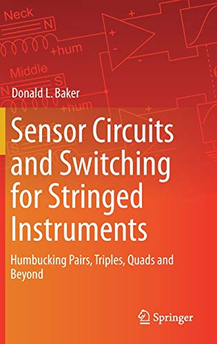 Sensor Circuits and Switching for Stringed Instruments: Humbucking Pairs, Triples, Quads and Beyond