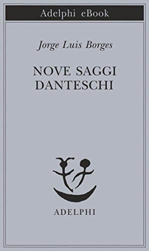 Nove saggi danteschi (Piccola biblioteca Adelphi Vol. 469)