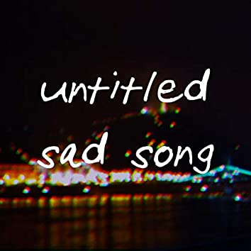 Untitled Sad Song