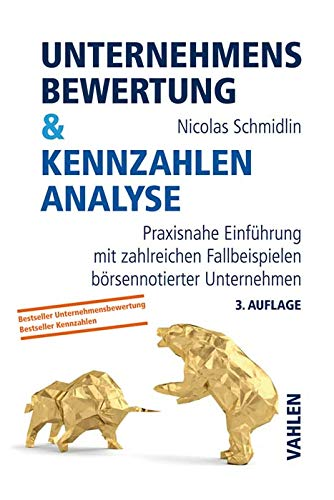 Unternehmensbewertung & Kennzahlenanalyse: Praxisnahe Einführung mit zahlreichen Beispielen börsennotierter Unternehmen