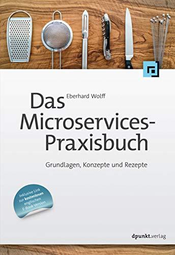Das Microservices-Praxisbuch: Grundlagen, Konzepte und Rezepte