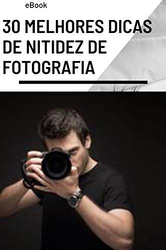 30 melhores dicas de nitidez de fotografia: Aprenda técnicas de fotografia para fotos mais nítidas