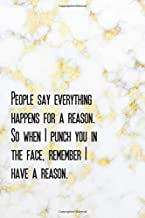 """People say everything happens for a reason.  So when I punch you in the face, remember I have a reason.: Funny quotes Weekly Planner 6"""" x 9""""  Weekly ... quotes  for business workers) (Volume 3)"""
