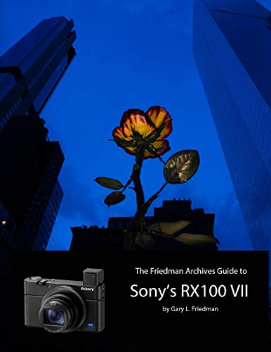 The Friedman Archives Guide to Sony's RX100 VII (English Edition)