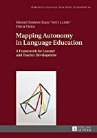 Mapping Autonomy in Language Education: A Framework for Learner and Teacher Development (Foreign Language Teaching in Europe)