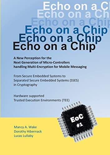 Echo on a Chip - Secure Embedded Systems in Cryptography: A New Perception for the Next Generation of Micro-Controllers handling Encryption for Mobile Messaging