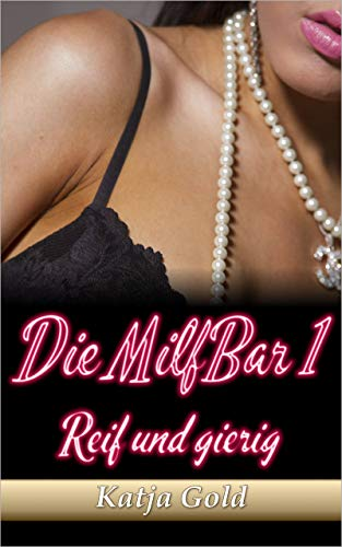 Die Milf-Bar 1: Reif und gierig (Geile Geschichten: Sex. Erotik. Kopfkino. 2)
