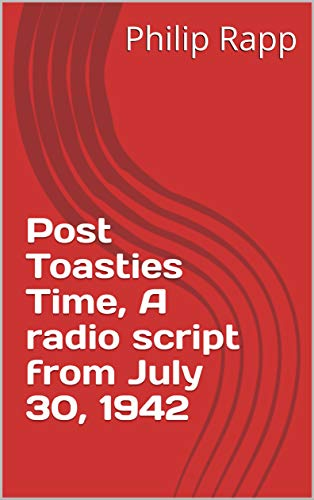 Post Toasties Time, A radio script from July 30, 1942 (English Edition)