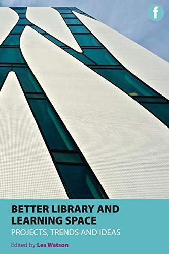 Better Library and Learning Space: Projects, Trends and Ideas (Facet Publications (All Titles as Published))