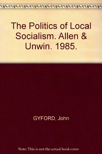 The Politics of Local Socialism (Local Government Briefings)