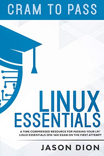 Linux Essentials  (010-160): A Time Compressed Resource  to Passing the LPI® Linux Essentials Exam on Your First Attempt