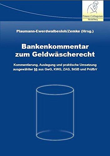 Bankenkommentar zum Geldwäscherecht: Kommentierung, Auslegung und praktische Umsetzung ausgewählter §§ aus GwG, KWG, ZAG, StGB und PrüfbV