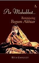 AE MOHABBAT… Reminiscing Begum Akhtar (1)