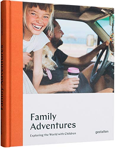 Compare Textbook Prices for Family Adventures: Exploring the World with Children  ISBN 9783899558654 by gestalten,Sailsbury, Austin,Jeffers, Oliver,Larsen, Reif