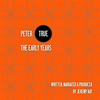 Peter True - The Early Years                   By:                                                                                                                                 Jeremy Kay                               Narrated by:                                                                                                                                 Jeremy Kay                      Length: 4 hrs and 6 mins     Not rated yet     Overall 0.0