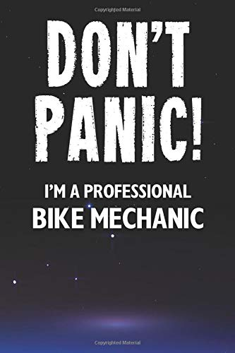 Don't Panic! I'm A Professional Bike Mechanic: Customized 100 Page Lined Notebook Journal Gift For A Bike Mechanic : Much Better Than A Throw Away Greeting Or Birthday Card.