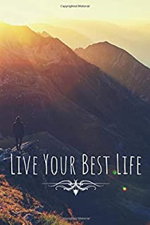Live Your Best Life: Inspirational Personal Goals Notebook Reminding You of Aspiring to Live Your Best Life on a Daily Basis