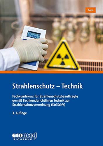 Strahlenschutz - Technik: Fachkundekurs für Strahlenschutzbeauftragte gemäß Fachkunderichtlinien Technik zur Strahlenschutzverordnung (StrlSchV)