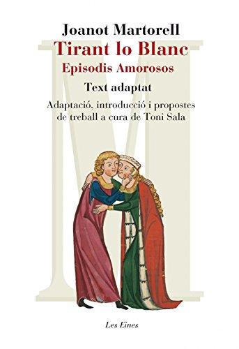 Tirant Lo Blanc. Episodis Amorosos. Text Adaptat A Cura De Toni Sala (+ Recurs Digital): Adaptació, introducció i propostes de treball a cura de Toni Sala (LES EINES)