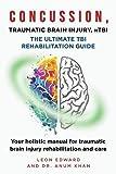CONCUSSION, TRAUMATIC BRAIN INJURY, mTBI ULTIMATE REHABILITATION GUIDE: Your holistic manual for traumatic brain injury rehabilitation and care ... with Safety Rehabilitation and Home Care)
