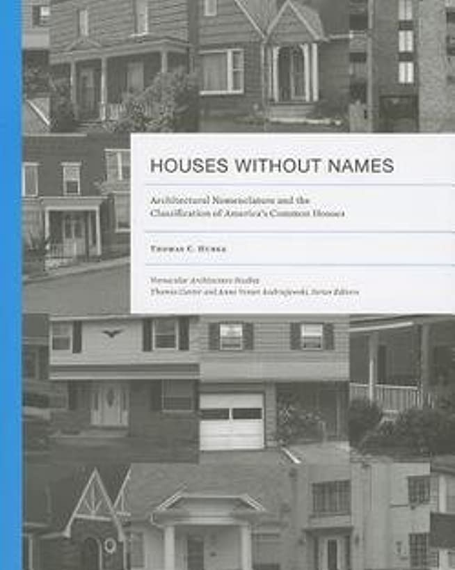 By Thomas C. Hubka Houses without Names: Architectural Nomenclature and the Classification of America's Common Houses ( [Paperback]
